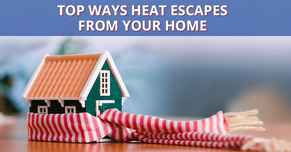 Top Ways Heat Escapes from Your Home